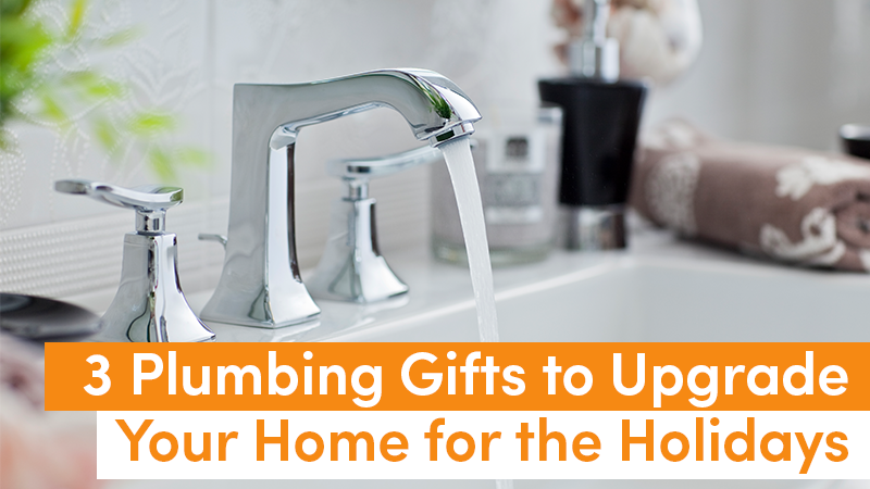 3 Plumbing Gifts to Upgrade Your Home for the Holidays