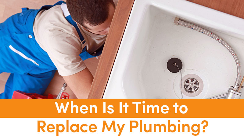 When Is It Time to Replace My Plumbing?