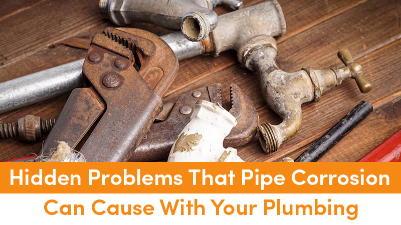 Hidden Problems That Pipe Corrosion Can Cause With Your Plumbing
