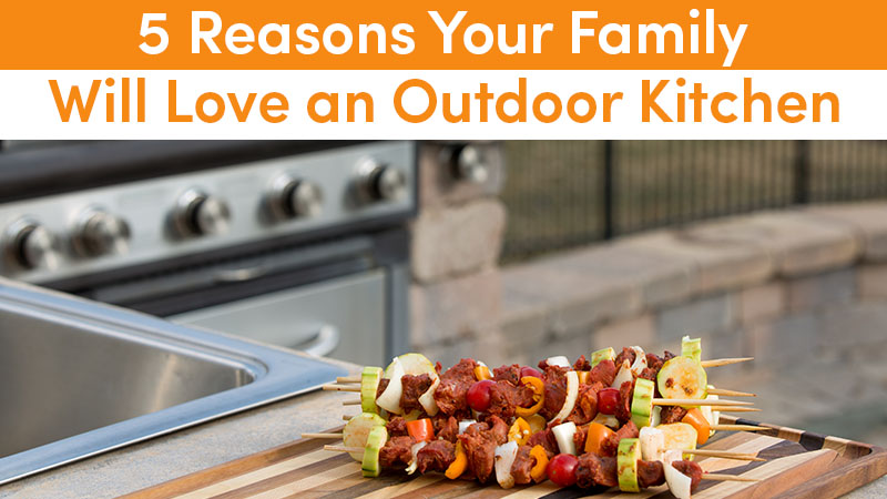 5 Reasons Your Family Will Love an Outdoor Kitchen